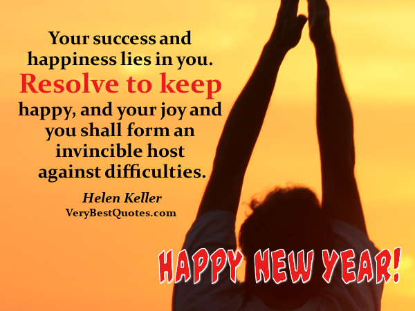 your success and happiness lies in you resolve to keep happy and your joy and you shall form an invincible host against difficulties helen keller