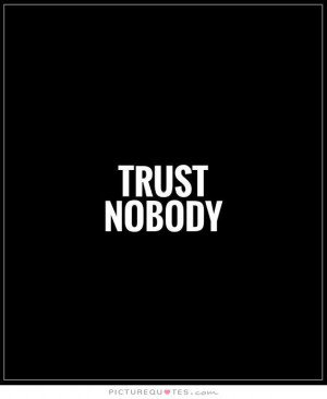Quotes About Trust No One 96 Quotes Trust is not simply a matter of truthfulness, or even constancy. quotes about trust no one 96 quotes