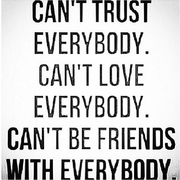 Quotes about Trust Nobody (34 quotes)