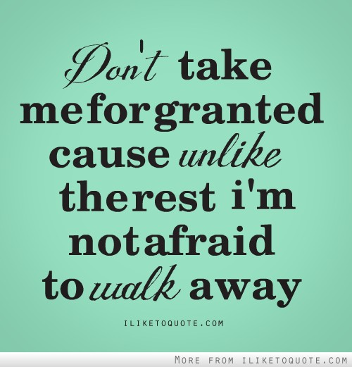 Quotes About Taking Granted 65 Quotes