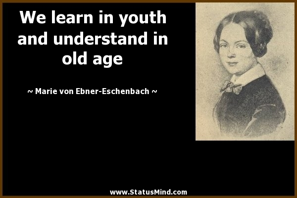 In Youth We Learn; In Age We Understand - quotesoftheday.net