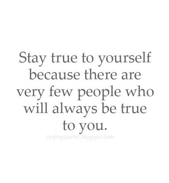 Quotes about Staying true (67 quotes)