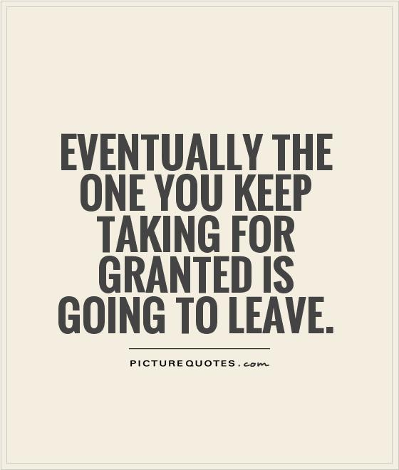 Quotes About Taking For Granted 59 Quotes