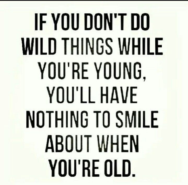 Quotes About Being Young Having Fun 21 Quotes