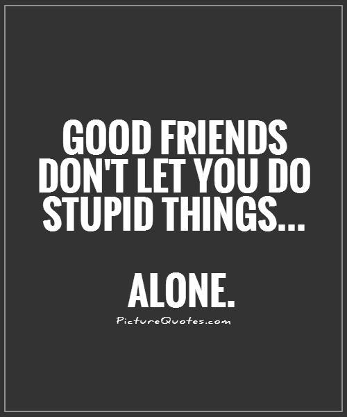 Quotes about Being A Friend 117 quotes