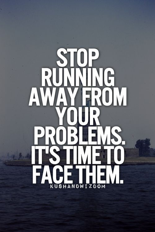 Quotes about Running away from problems (17 quotes)