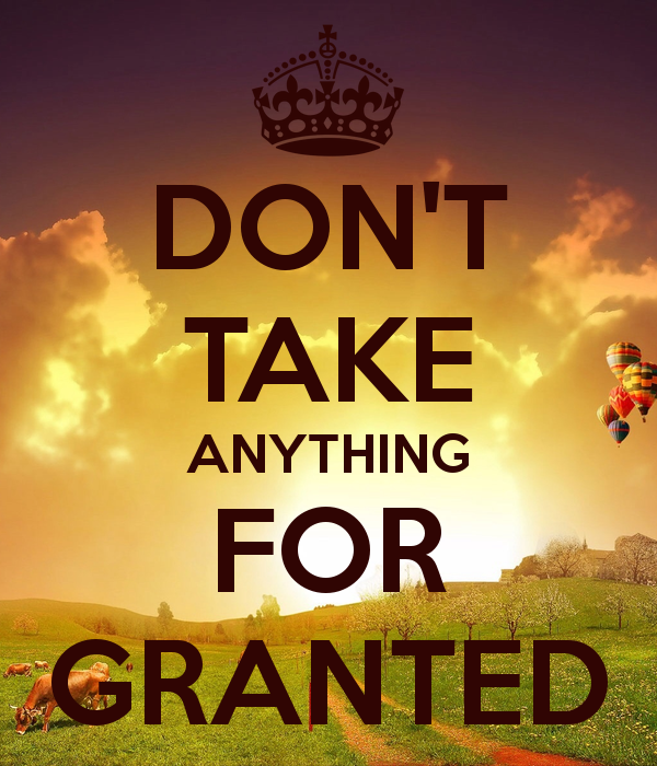 Quotes About Dont Take Anything For Granted 44 Quotes