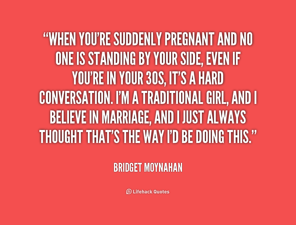 Quotes about Single And Pregnant (18 quotes)