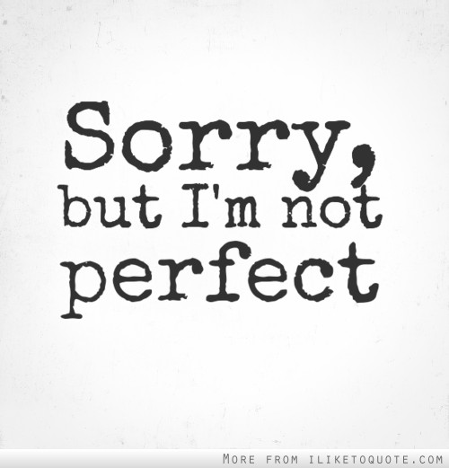 Quotes About Im Not Perfect 128 Quotes