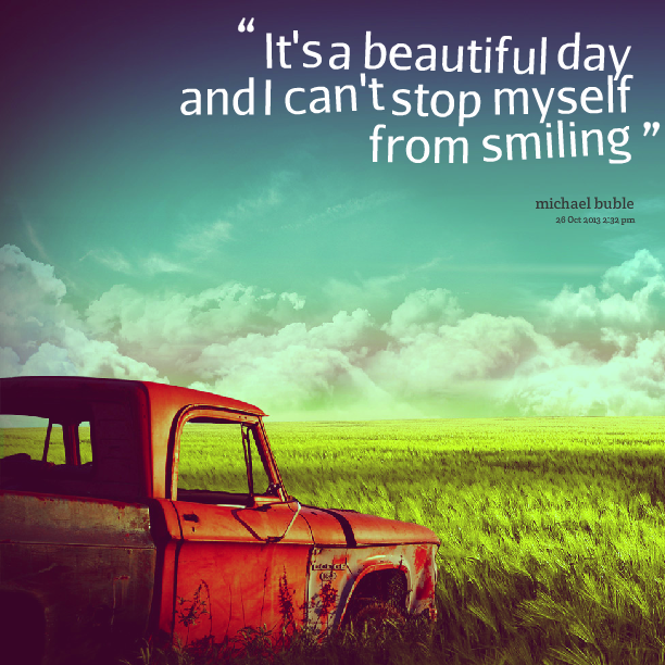 Quotes About This Beautiful Day 43 Quotes