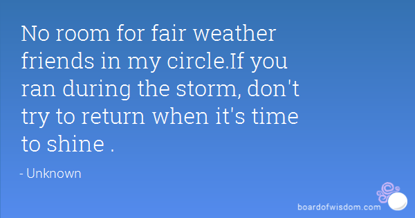 Quotes about Fair weather friends (28 quotes)