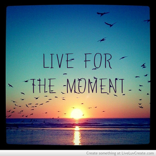Quotes About Anger And Rage: Quotes About Live The Moment (281 Quotes