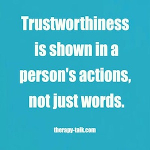 Trustworthy Quotes Quotes about Not Trustworthy (33 quotes) Trustworthy Quotes