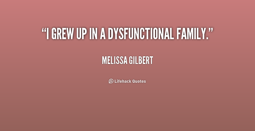 Quotes about Dysfunctional family (75 quotes)