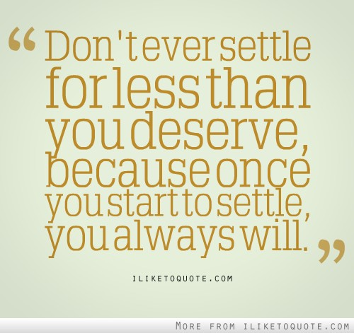 Settling For Less Quotes Cool Quotes About Settling For Less 51 Quotes