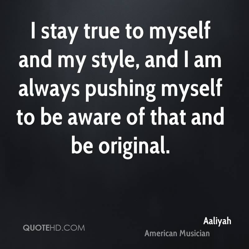 Quotes About True To Myself 114 Quotes
