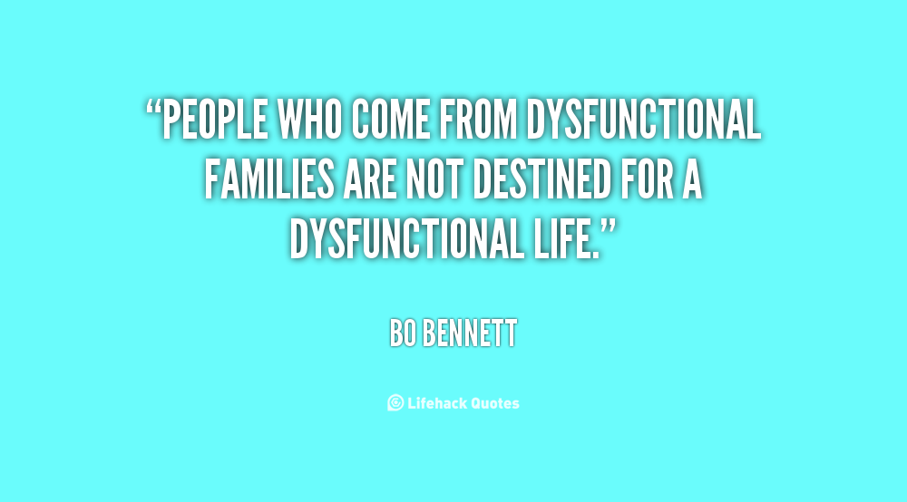 Quotes About Dysfunctional Family 75 Quotes
