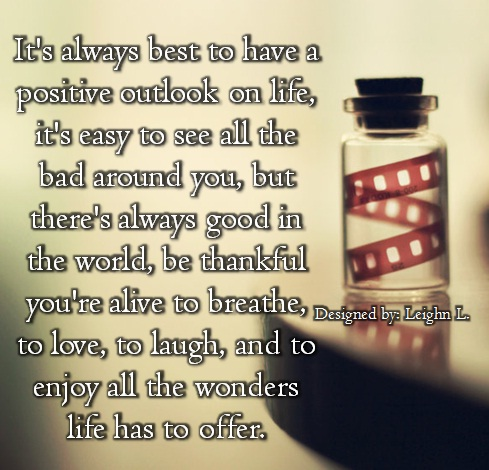 Quotes about Positive outlook in life (28 quotes)