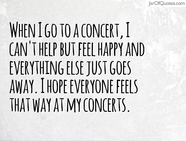 Quotes about Going To Concerts (44 quotes)