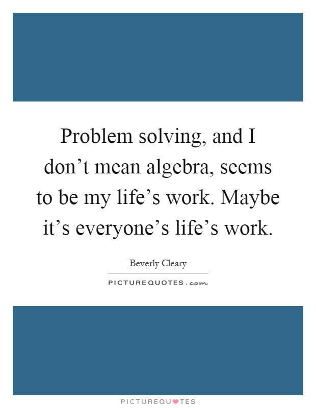 Quotes about Problem solving in math (17 quotes)