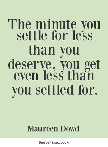 Quotes about Settle for less (87 quotes)