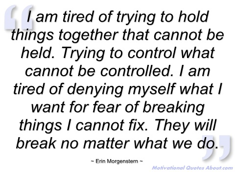 Quotes about Being tired of trying (16 quotes)