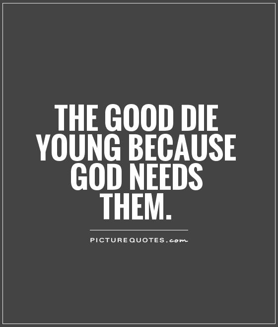 Quotes About Dying Young Quotes about Good dying young (30 quotes) Quotes About Dying Young