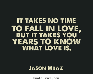 Quotes about Love Takes Time (49 quotes)