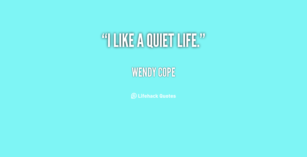 Quotes About Quiet Life 143 Quotes