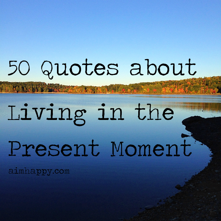 Quotes about Present moment living (34 quotes)