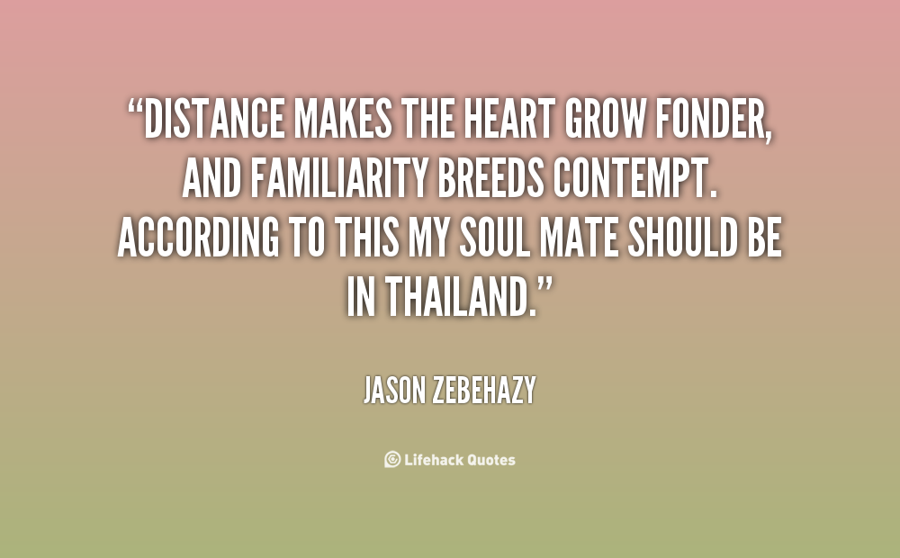 Makes The Heart Grow Fonder Quote