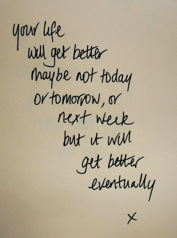 Life Gets Better Quotes Quotes about Life Gets Better (58 quotes) Life Gets Better Quotes