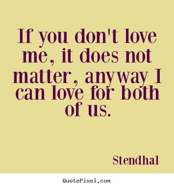 Quotes About I Dont Love You 361 Quotes