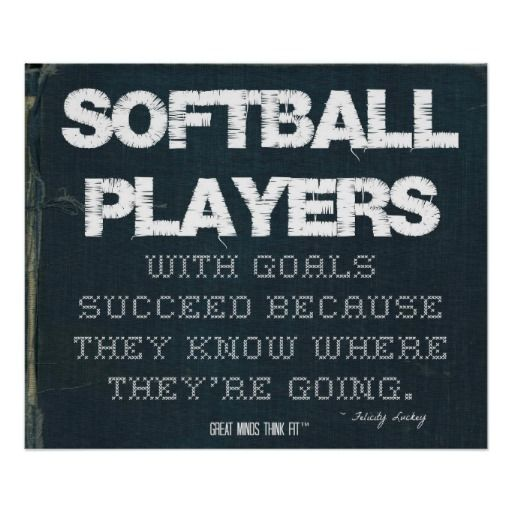 SOFTBALL PLAYEss TJJJTH GuHLS SUCCEED BECAUSE THEY JHEBE THEYBE