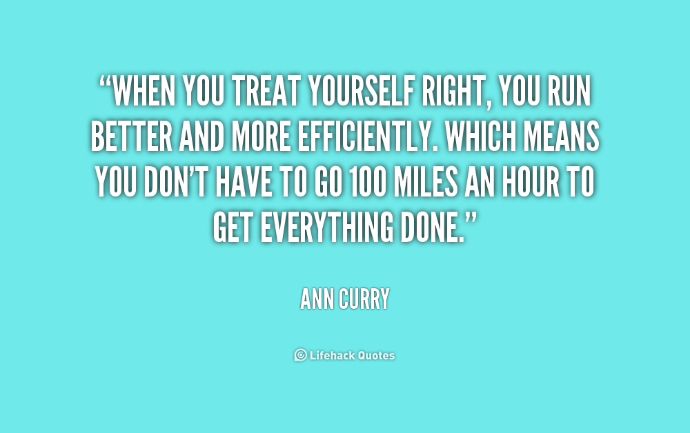 Quotes About Treating Yourself Right 15 Quotes