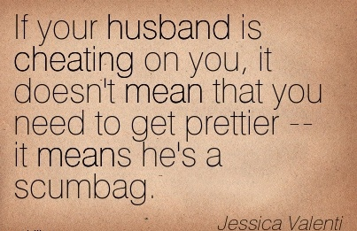 Quotes about Your man cheating (16 quotes)