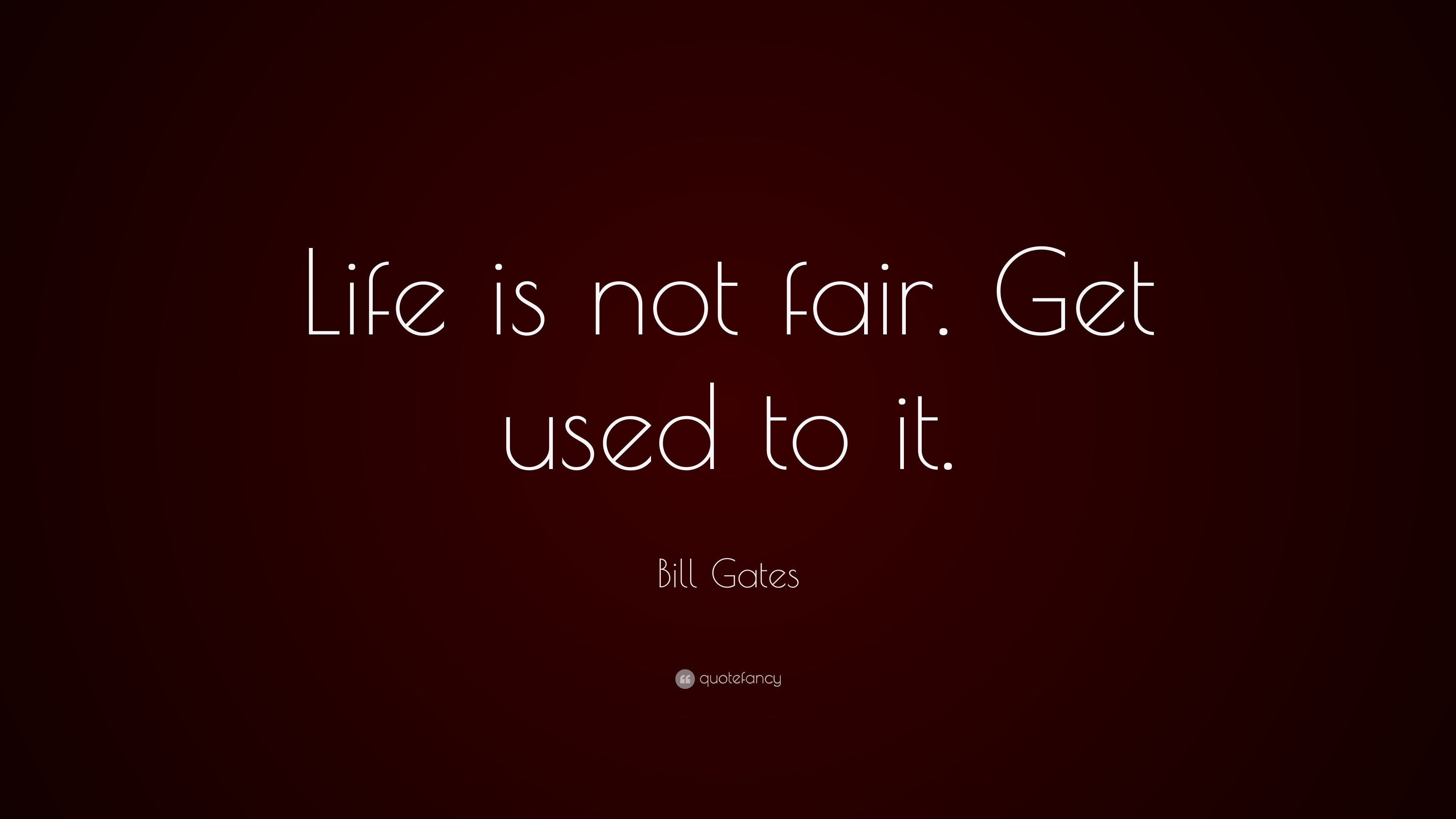 Quotes about Not fair life (65 quotes)