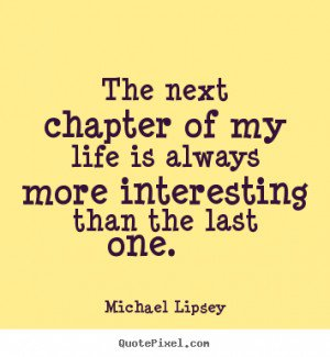 Quotes about Chapter in life (62 quotes)