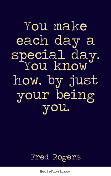 Quotes About Being Special 98 Quotes