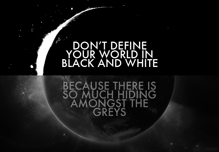 Quotes About Black White And Grey 62 Quotes