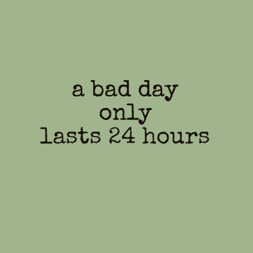 Quotes about Having A Bad Day (65 quotes)