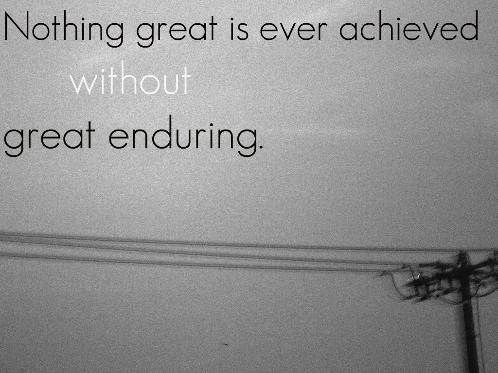 Nothing great is ever achieved without great
