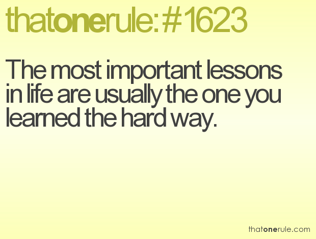 Quotes About Learning The Hard Way 29 Quotes