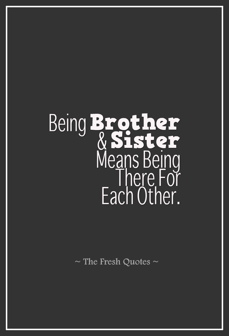 Quotes About Being Brother And Sister 56 Quotes