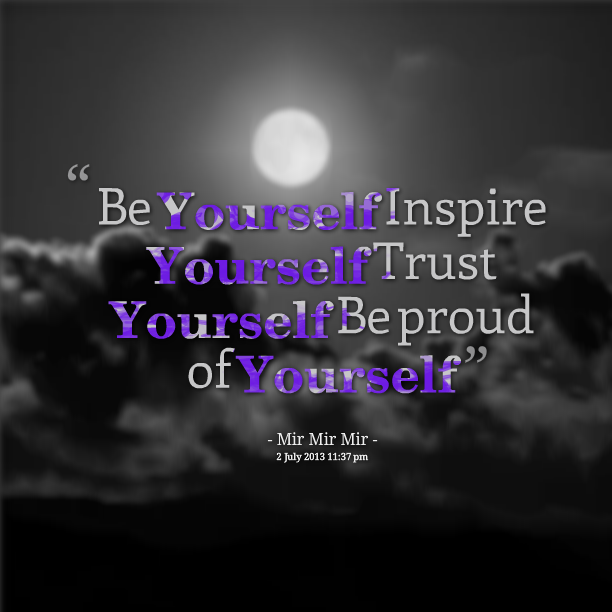 Quotes About Be Proud Of Yourself 58 Quotes
