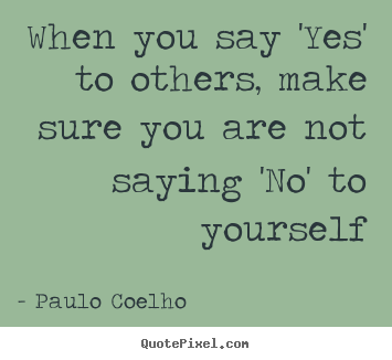 Quotes About Saying Yes 107 Quotes