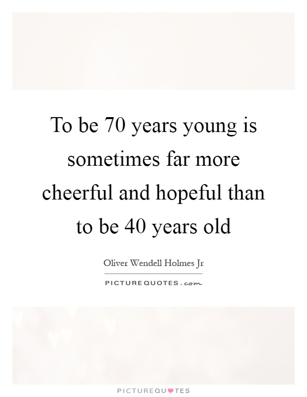 Quotes about 70 years and more (30 quotes)