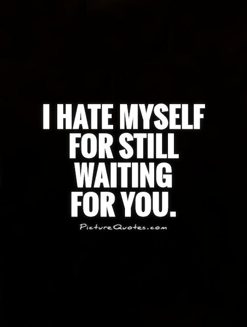 Quotes about Hate Myself (117 quotes)
