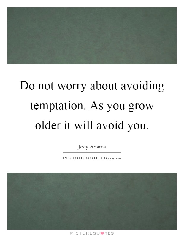 Quotes about Avoid 571 quotes