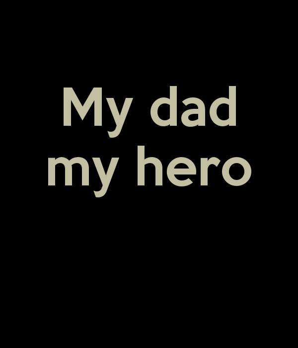 essay about my dad is my hero 10 reasons my dad is my hero and 10 reasons why i love him nina hebrank nina hebrank dec 29, 2015 4345 views 4345 views comments so i would say that my dad is probably the best dad there is i guess it is because he's the first one i saw when i came into this world i knew he would be the man i'd love for the rest of my life unconditionally.